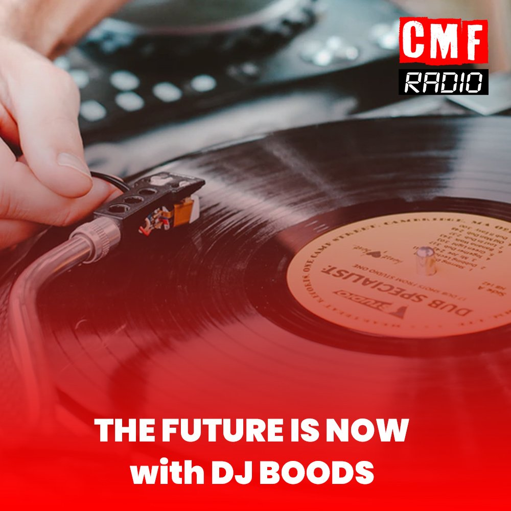 THE FUTURE IS NOW DJ BOODS CMF RADIO