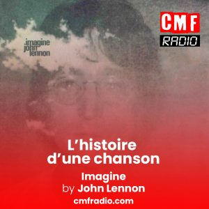 L'histoire d'une chanson - Imagine - John Lennon - CMF Radio